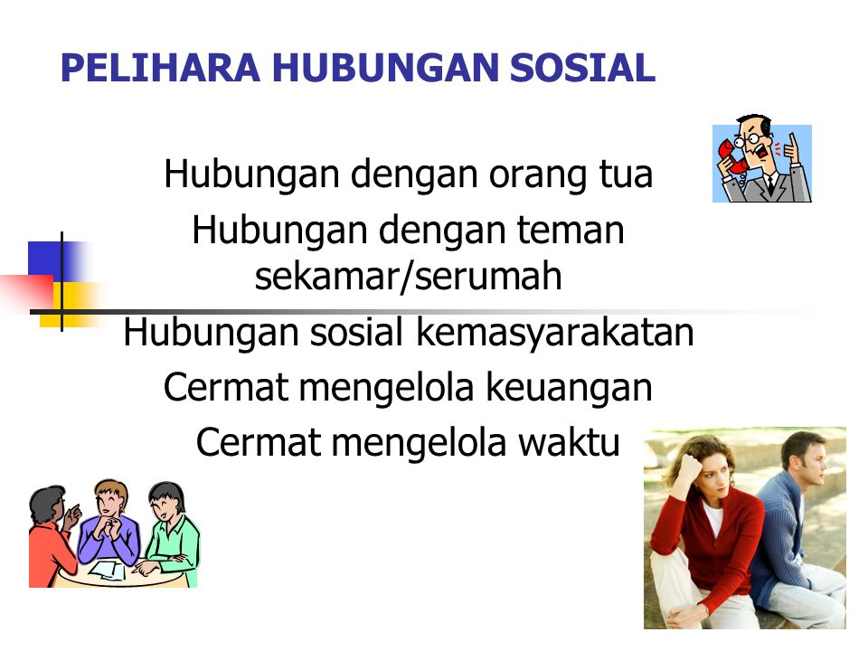 PELIHARA HUBUNGAN SOSIAL Hubungan dengan orang tua Hubungan dengan teman sekamar/serumah Hubungan sosial kemasyarakatan Cermat mengelola keuangan Cermat mengelola waktu