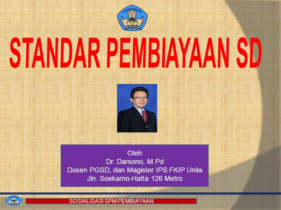 SOSIALISASI SPM PEMBIAYAAN Oleh Dr.Darsono, M.Pd Dosen PGSD, dan Magister IPS FKIP Unila Jln.