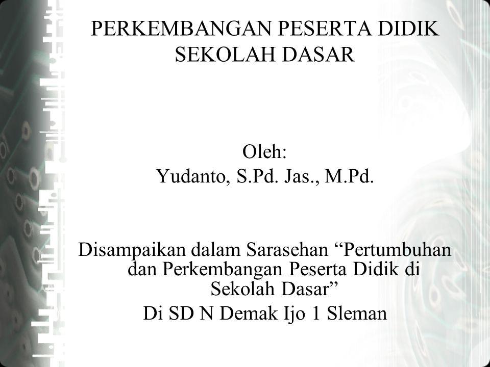 PERKEMBANGAN PESERTA DIDIK SEKOLAH DASAR Oleh: Yudanto, S.Pd.