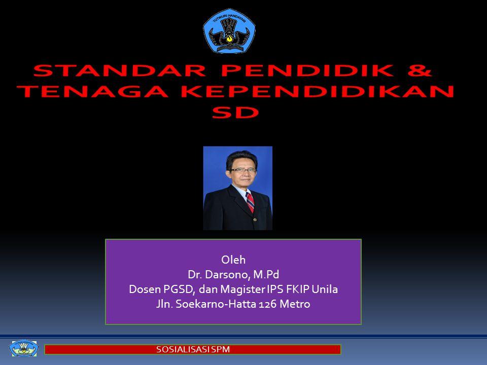 SOSIALISASI SPM Oleh Dr.Darsono, M.Pd Dosen PGSD, dan Magister IPS FKIP Unila Jln.