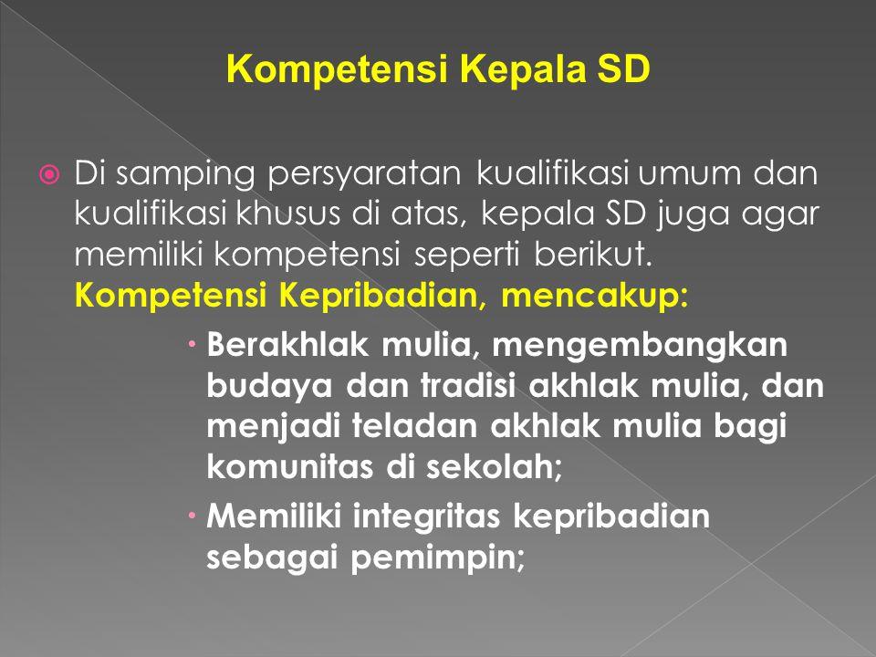 › Berstatus sebagai guru SD; › Memiliki sertifikat pendidik sebagai guru SD; dan › Memiliki sertifikat kepala SD yang diterbitkan oleh lembaga yang di
