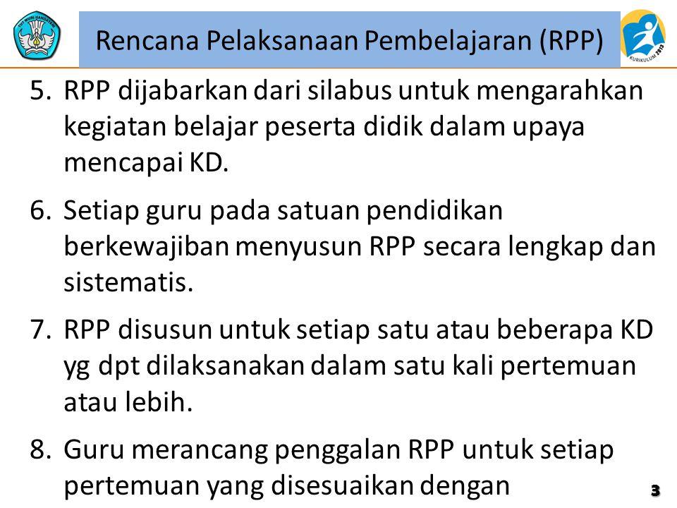 Rencana Pelaksanaan Pembelajaran (RPP) 5.RPP dijabarkan dari silabus untuk mengarahkan kegiatan belajar peserta didik dalam upaya mencapai KD. 6.Setia