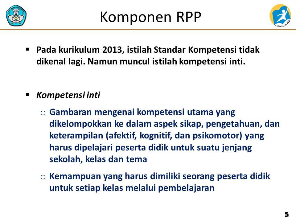 Komponen RPP  Pada kurikulum 2013, istilah Standar Kompetensi tidak dikenal lagi. Namun muncul istilah kompetensi inti.  Kompetensi inti o Gambaran