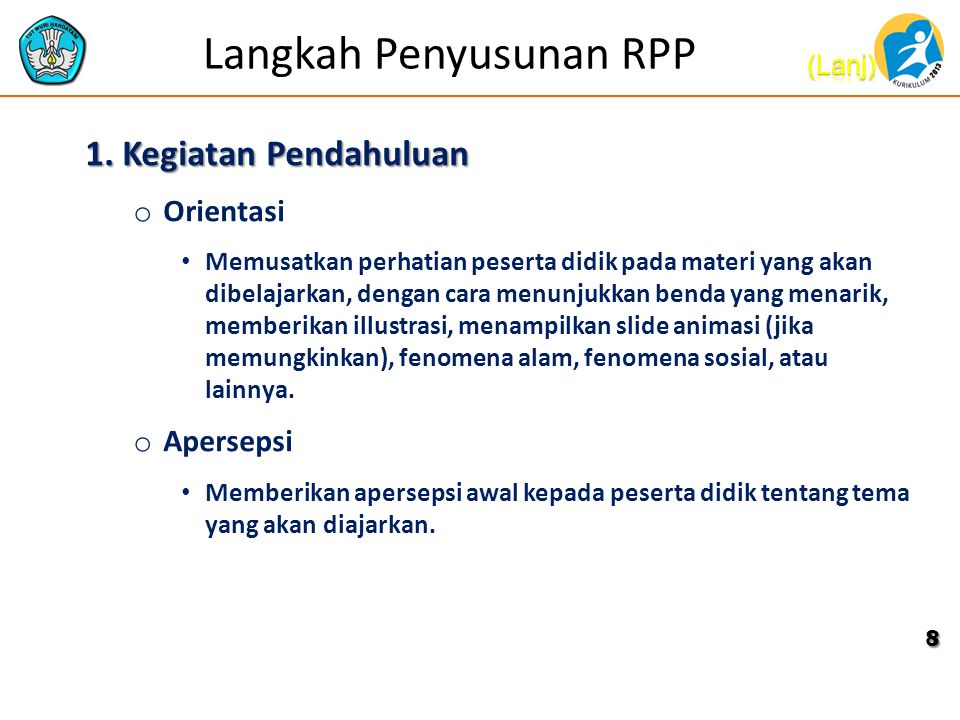 Langkah Penyusunan RPP 1. Kegiatan Pendahuluan o Orientasi Memusatkan perhatian peserta didik pada materi yang akan dibelajarkan, dengan cara menunjuk