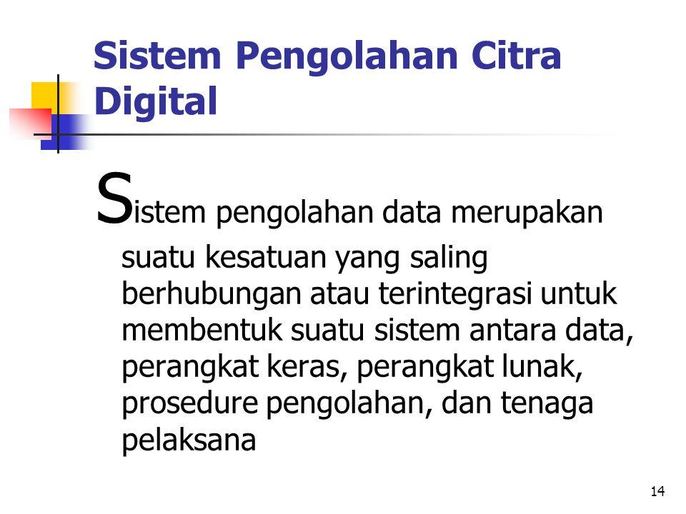 14 Sistem Pengolahan Citra Digital S istem pengolahan data merupakan suatu kesatuan yang saling berhubungan atau terintegrasi untuk membentuk suatu si