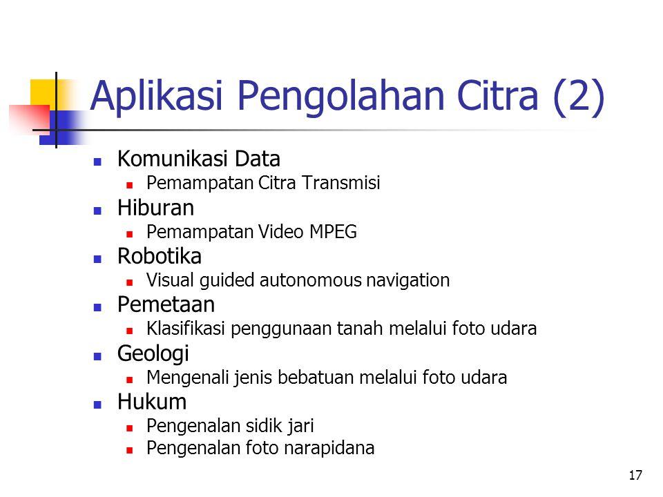 Aplikasi Pengolahan Citra (2) Komunikasi Data Pemampatan Citra Transmisi Hiburan Pemampatan Video MPEG Robotika Visual guided autonomous navigation Pe