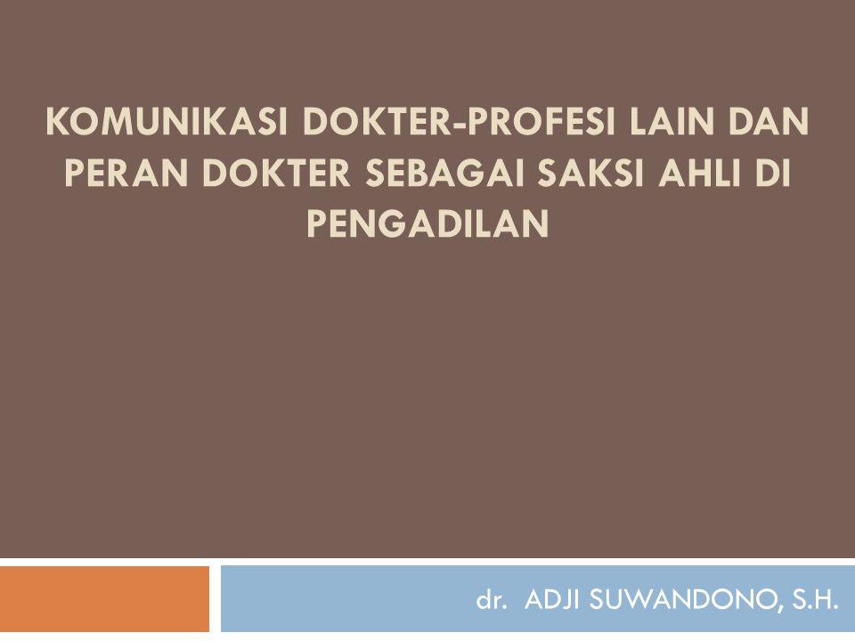 KOMUNIKASI DOKTER-PROFESI LAIN DAN PERAN DOKTER SEBAGAI SAKSI AHLI DI PENGADILAN dr. ADJI SUWANDONO, S.H.