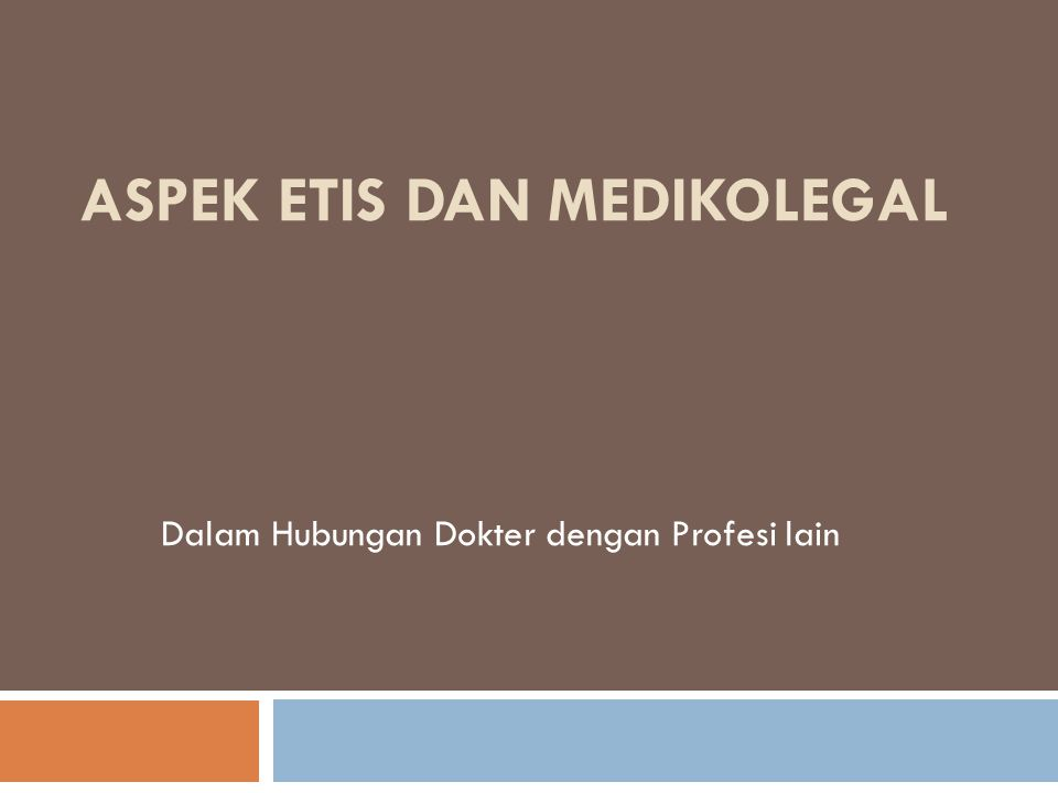 ASPEK ETIS DAN MEDIKOLEGAL Dalam Hubungan Dokter dengan Profesi lain