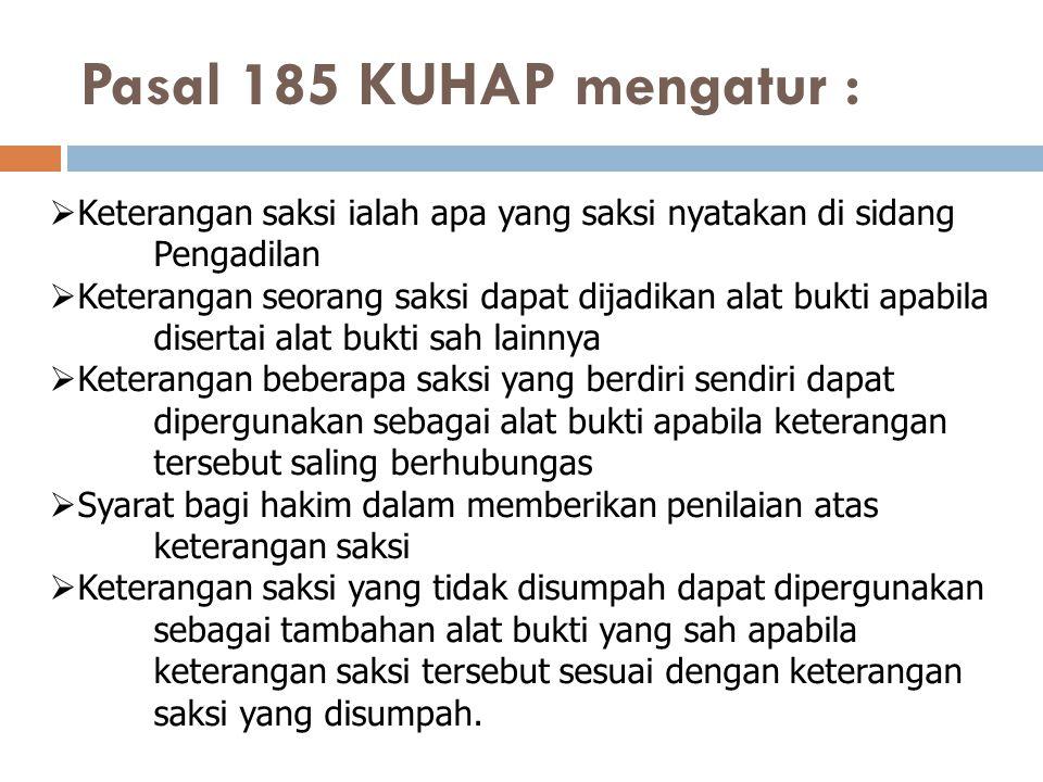 Pasal 185 KUHAP mengatur :  Keterangan saksi ialah apa yang saksi nyatakan di sidang Pengadilan  Keterangan seorang saksi dapat dijadikan alat bukti