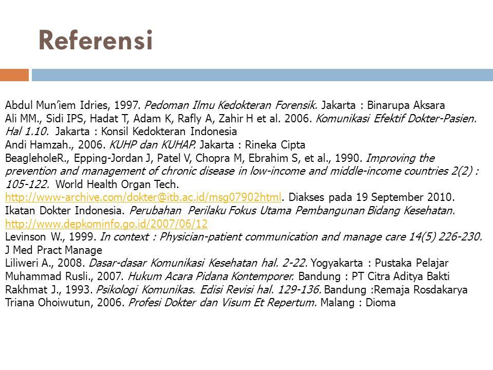 Referensi Abdul Mun'iem Idries, 1997. Pedoman Ilmu Kedokteran Forensik. Jakarta : Binarupa Aksara Ali MM., Sidi IPS, Hadat T, Adam K, Rafly A, Zahir H