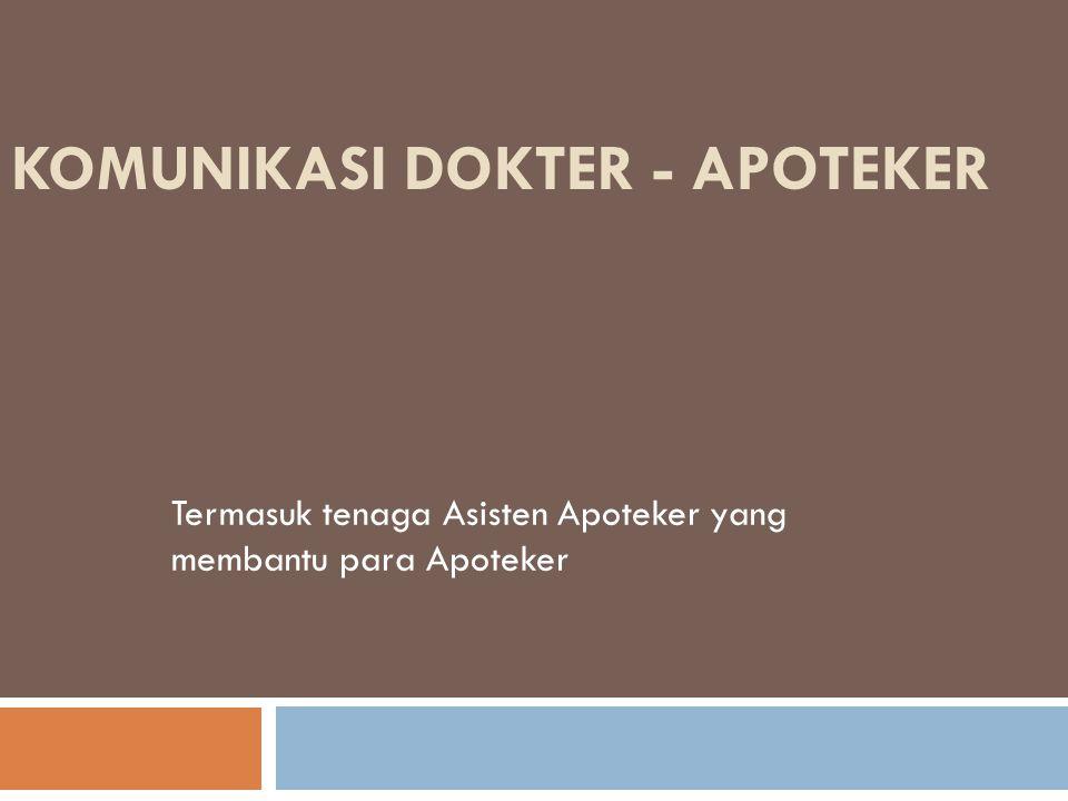 KOMUNIKASI DOKTER - APOTEKER Termasuk tenaga Asisten Apoteker yang membantu para Apoteker