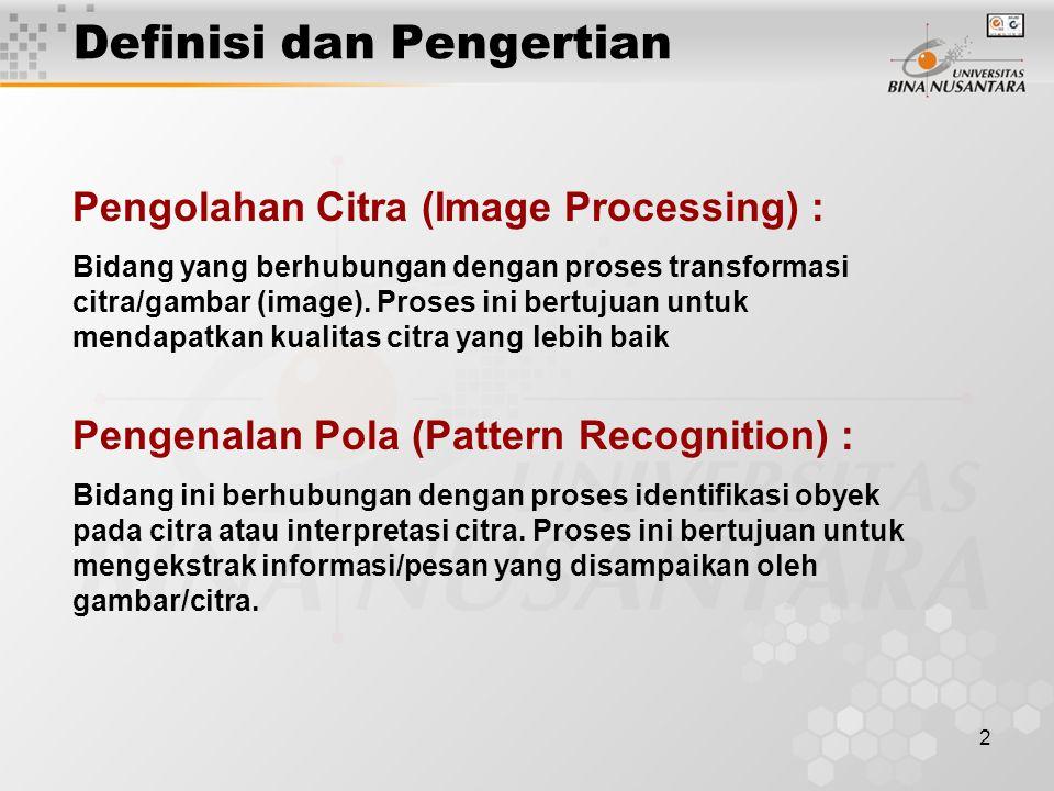 2 Definisi dan Pengertian Pengolahan Citra (Image Processing) : Bidang yang berhubungan dengan proses transformasi citra/gambar (image). Proses ini be