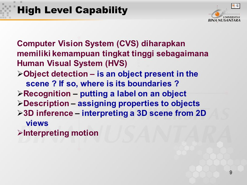 10 Eye Retina - organisation in layers Color Vision Vision of depth Human Vision VS Computer Vision Pinhole camera CCD array - Compaction of information RGB Device Geometric stereoscopy