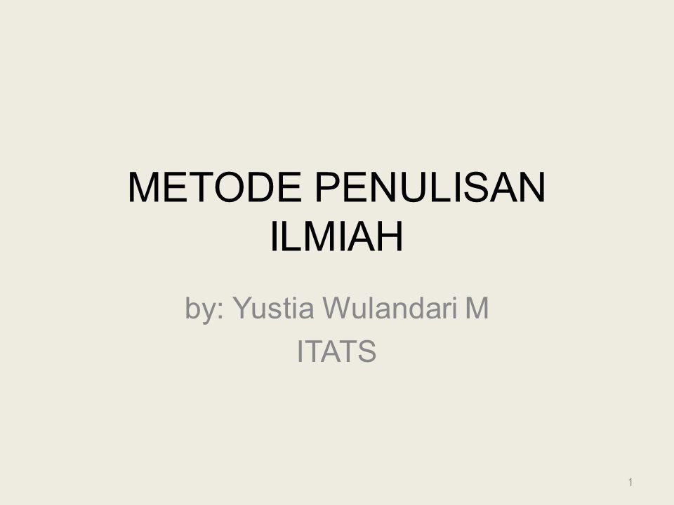 METODE PENULISAN ILMIAH by: Yustia Wulandari M ITATS 1