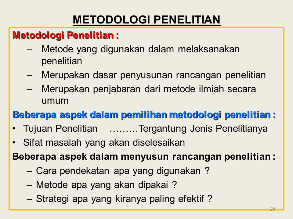 METODOLOGI PENELITIAN Metodologi Penelitian : – Metode yang digunakan dalam melaksanakan penelitian – Merupakan dasar penyusunan rancangan penelitian