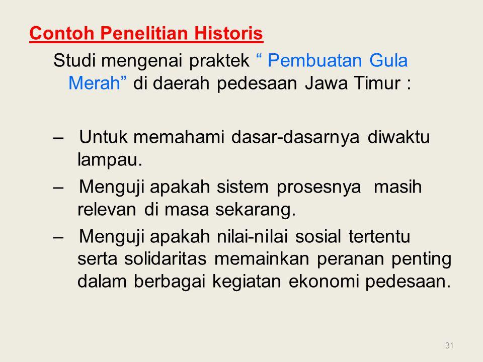 """Contoh Penelitian Historis Studi mengenai praktek """" Pembuatan Gula Merah"""" di daerah pedesaan Jawa Timur : – Untuk memahami dasar-dasarnya diwaktu lamp"""