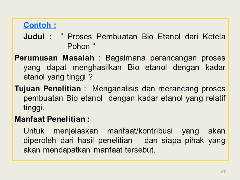 """Contoh : Judul : """" Proses Pembuatan Bio Etanol dari Ketela Pohon """" Perumusan Masalah : Bagaimana perancangan proses yang dapat menghasilkan Bio etanol"""