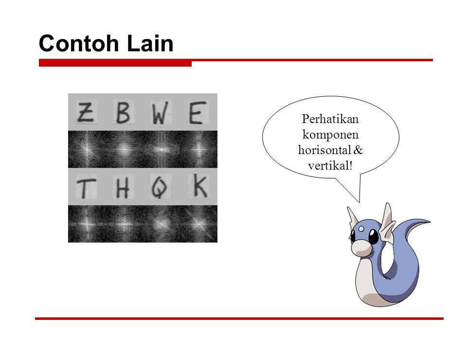 Contoh Lain Perhatikan komponen horisontal & vertikal!