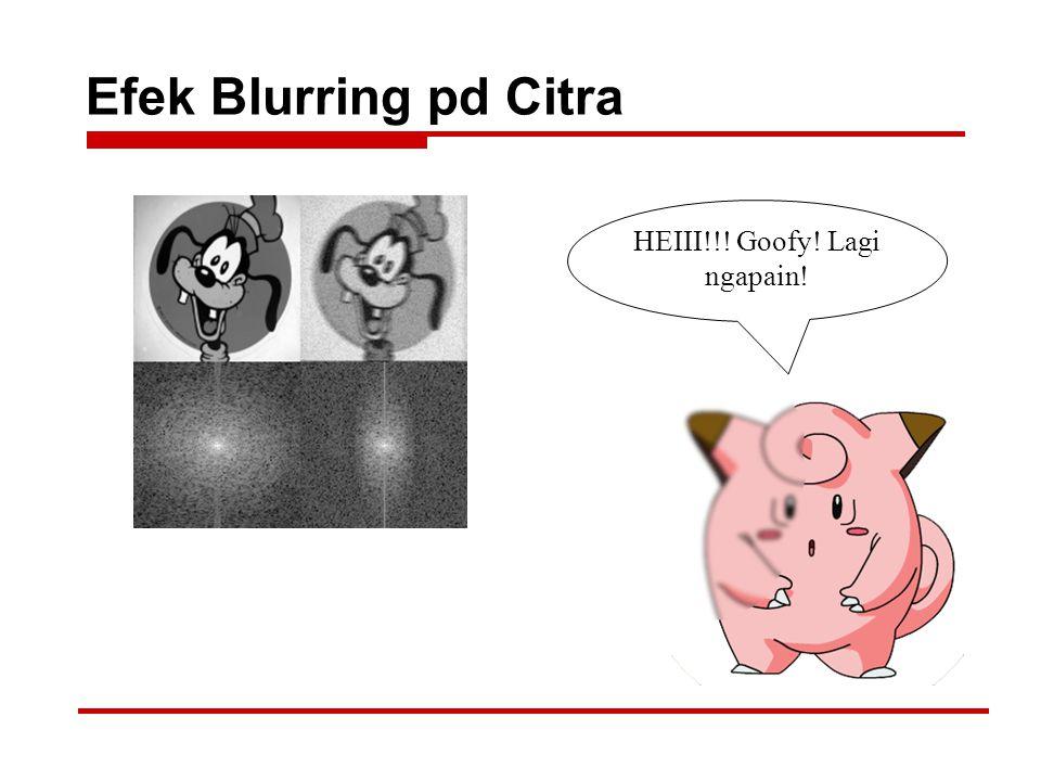 Efek Blurring pd Citra HEIII!!! Goofy! Lagi ngapain!