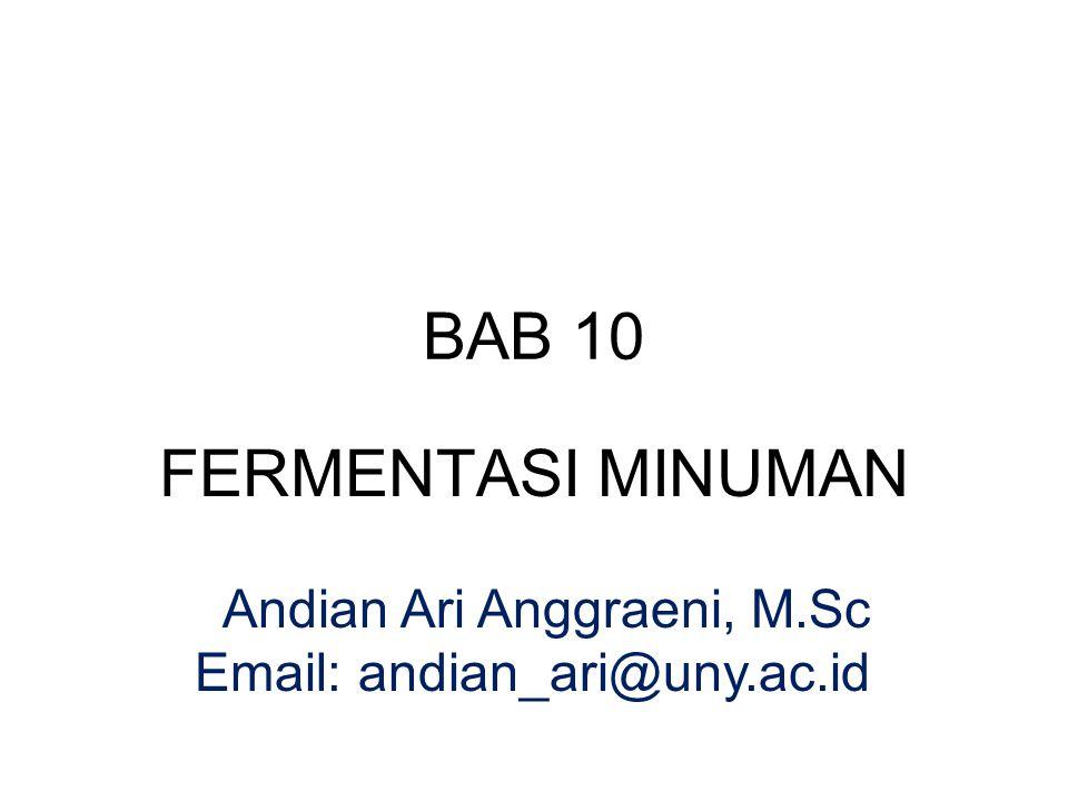 BAB 10 FERMENTASI MINUMAN Andian Ari Anggraeni, M.Sc Email: andian_ari@uny.ac.id