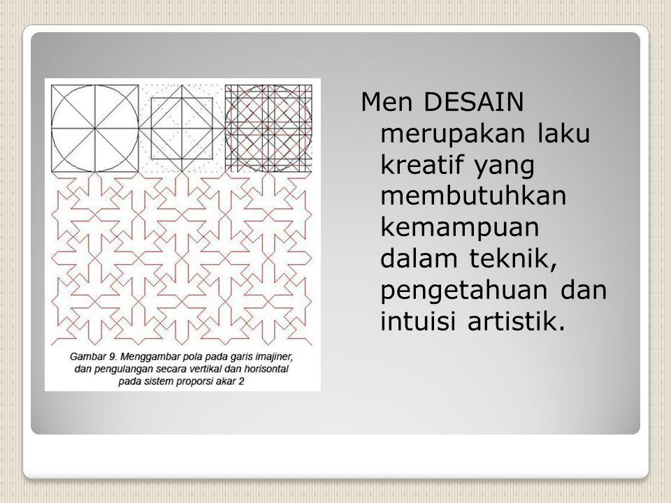 Men DESAIN merupakan laku kreatif yang membutuhkan kemampuan dalam teknik, pengetahuan dan intuisi artistik.