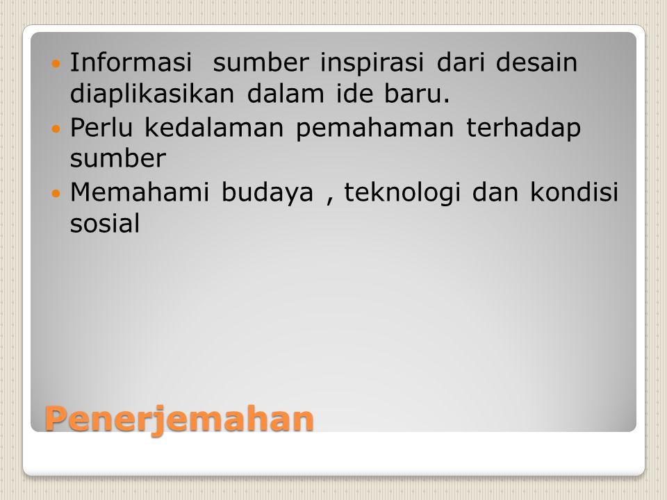 Penerjemahan Informasi sumber inspirasi dari desain diaplikasikan dalam ide baru.