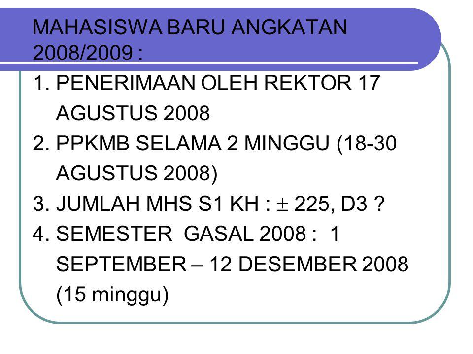 MAHASISWA BARU ANGKATAN 2008/2009 : 1. PENERIMAAN OLEH REKTOR 17 AGUSTUS 2008 2.