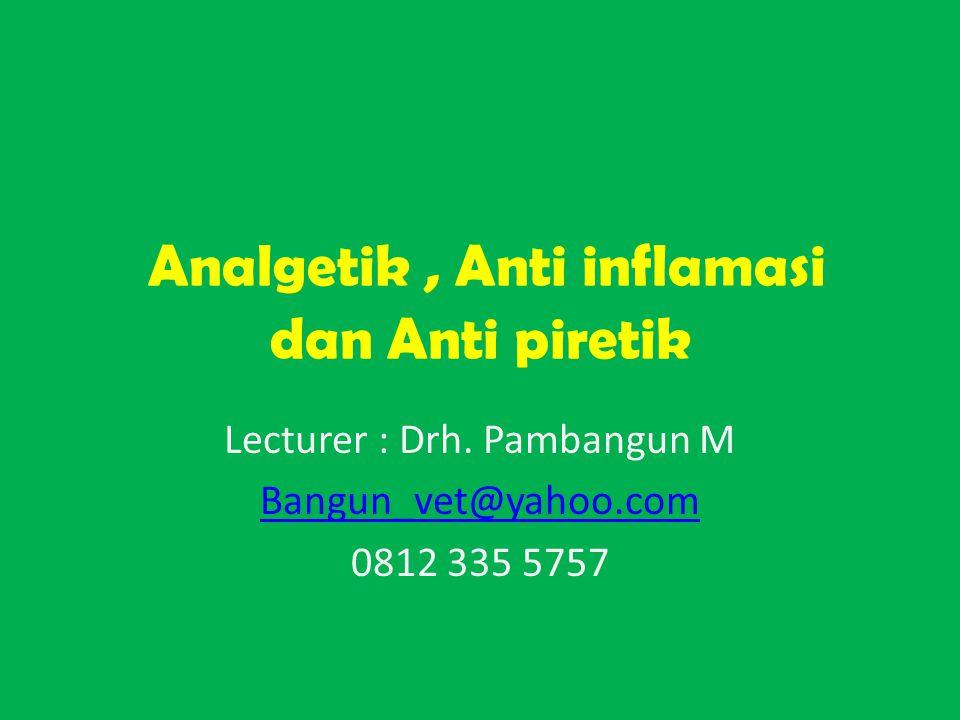 Analgetik, Anti inflamasi dan Anti piretik Lecturer : Drh.