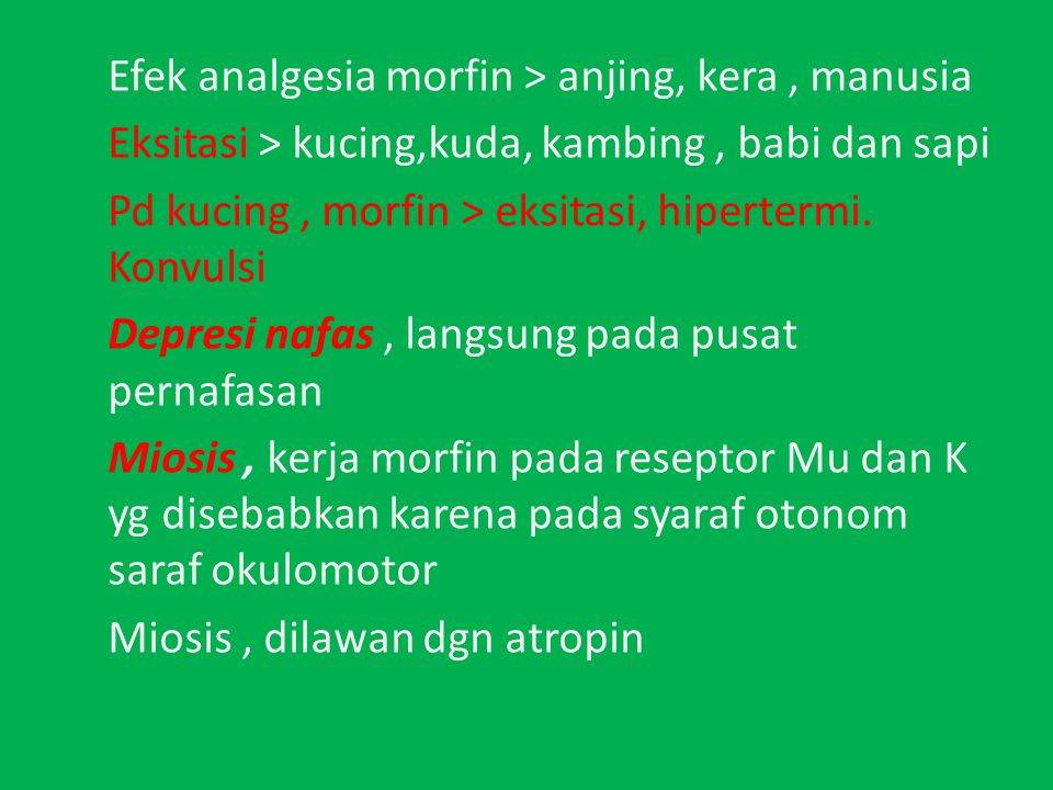 Efek analgesia morfin > anjing, kera, manusia Eksitasi > kucing,kuda, kambing, babi dan sapi Pd kucing, morfin > eksitasi, hipertermi.