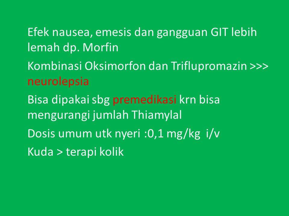 Efek nausea, emesis dan gangguan GIT lebih lemah dp.