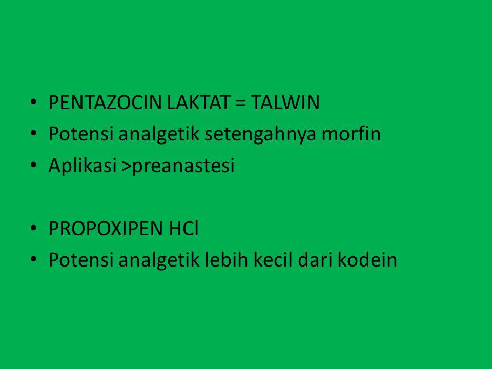 PENTAZOCIN LAKTAT = TALWIN Potensi analgetik setengahnya morfin Aplikasi >preanastesi PROPOXIPEN HCl Potensi analgetik lebih kecil dari kodein