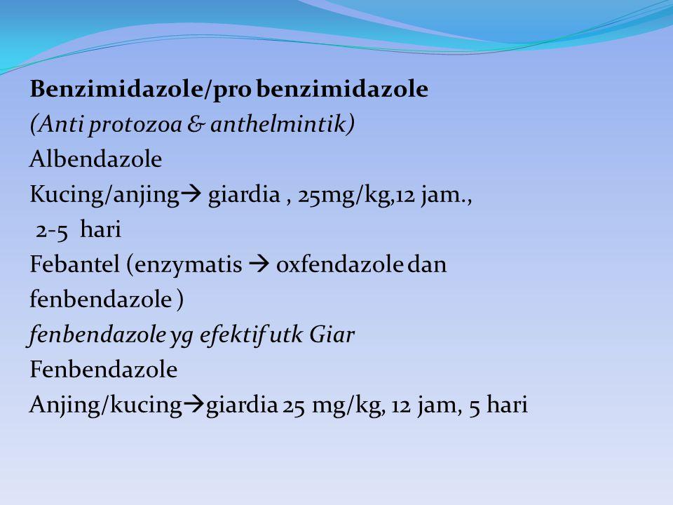 Benzimidazole/pro benzimidazole (Anti protozoa & anthelmintik) Albendazole Kucing/anjing  giardia, 25mg/kg,12 jam., 2-5 hari Febantel (enzymatis  ox