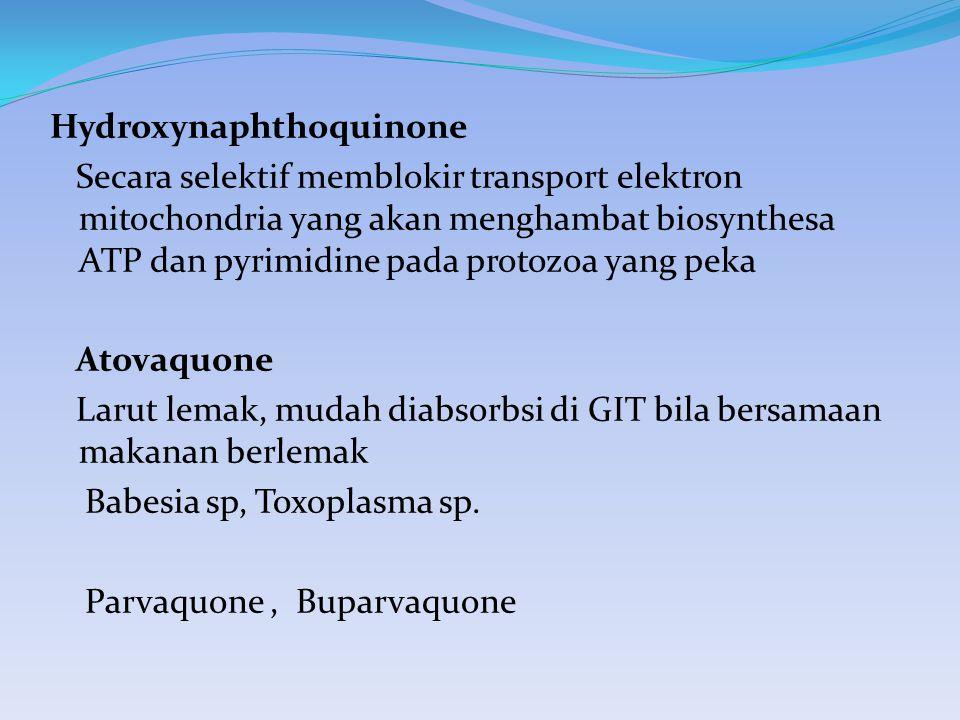 Hydroxynaphthoquinone Secara selektif memblokir transport elektron mitochondria yang akan menghambat biosynthesa ATP dan pyrimidine pada protozoa yang