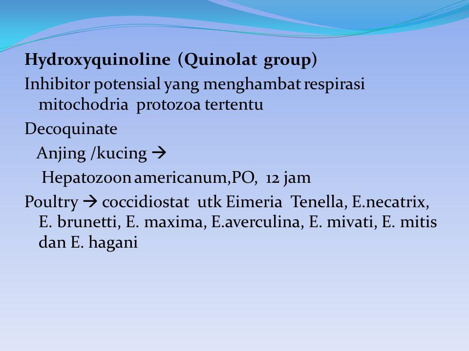 Hydroxyquinoline (Quinolat group) Inhibitor potensial yang menghambat respirasi mitochodria protozoa tertentu Decoquinate Anjing /kucing  Hepatozoon