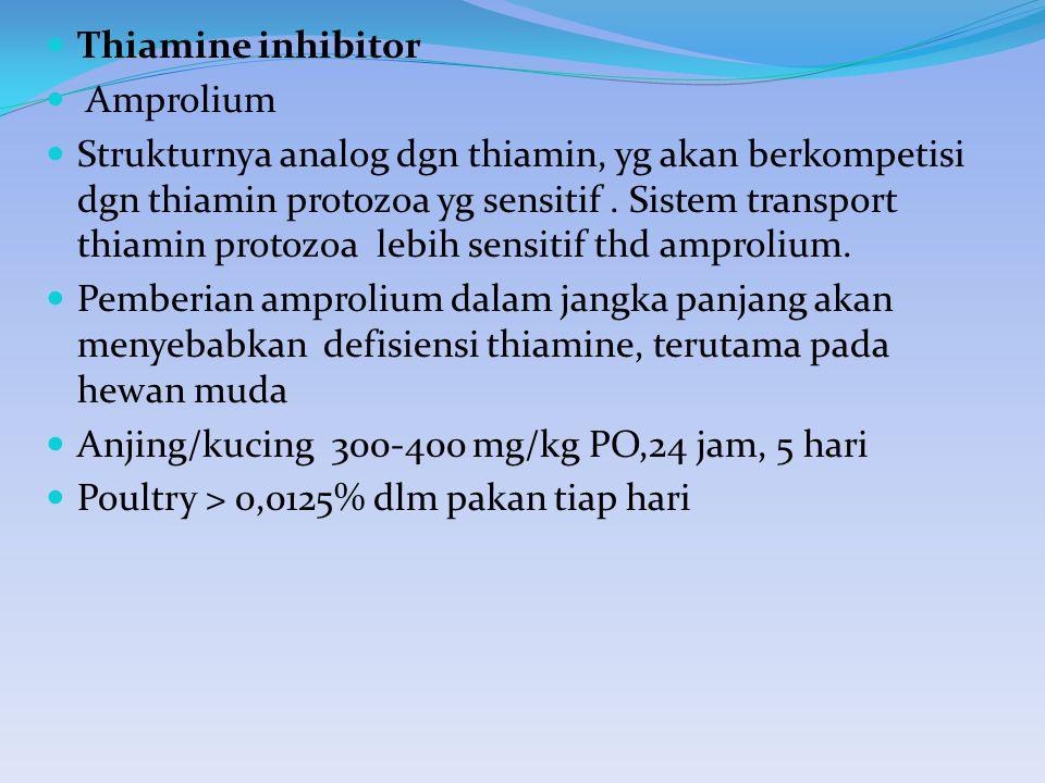 Thiamine inhibitor Amprolium Strukturnya analog dgn thiamin, yg akan berkompetisi dgn thiamin protozoa yg sensitif. Sistem transport thiamin protozoa