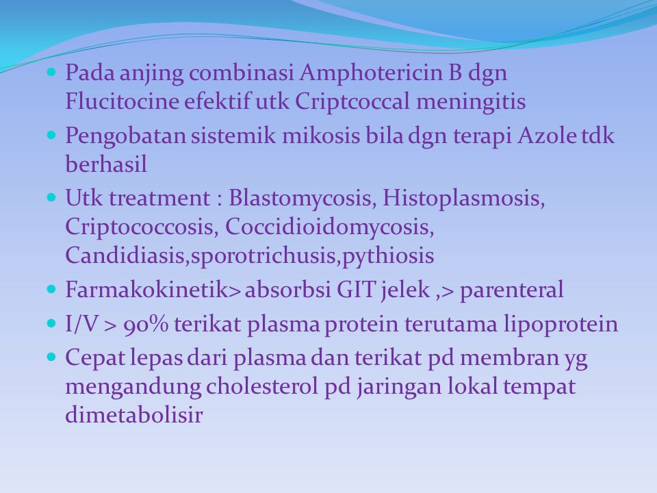 Pada anjing combinasi Amphotericin B dgn Flucitocine efektif utk Criptcoccal meningitis Pengobatan sistemik mikosis bila dgn terapi Azole tdk berhasil