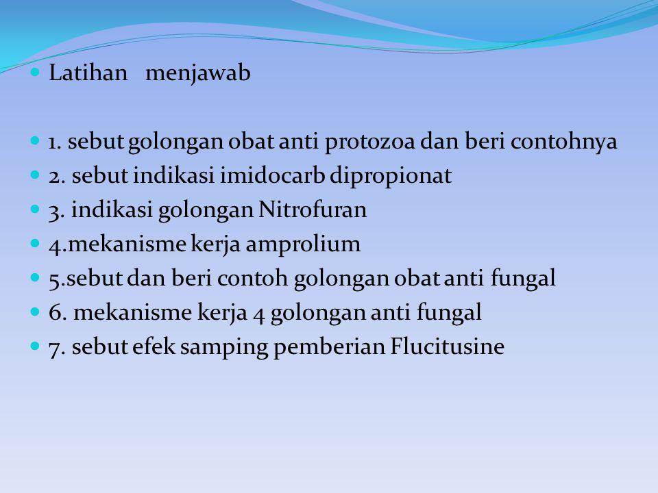 Latihan menjawab 1. sebut golongan obat anti protozoa dan beri contohnya 2. sebut indikasi imidocarb dipropionat 3. indikasi golongan Nitrofuran 4.mek