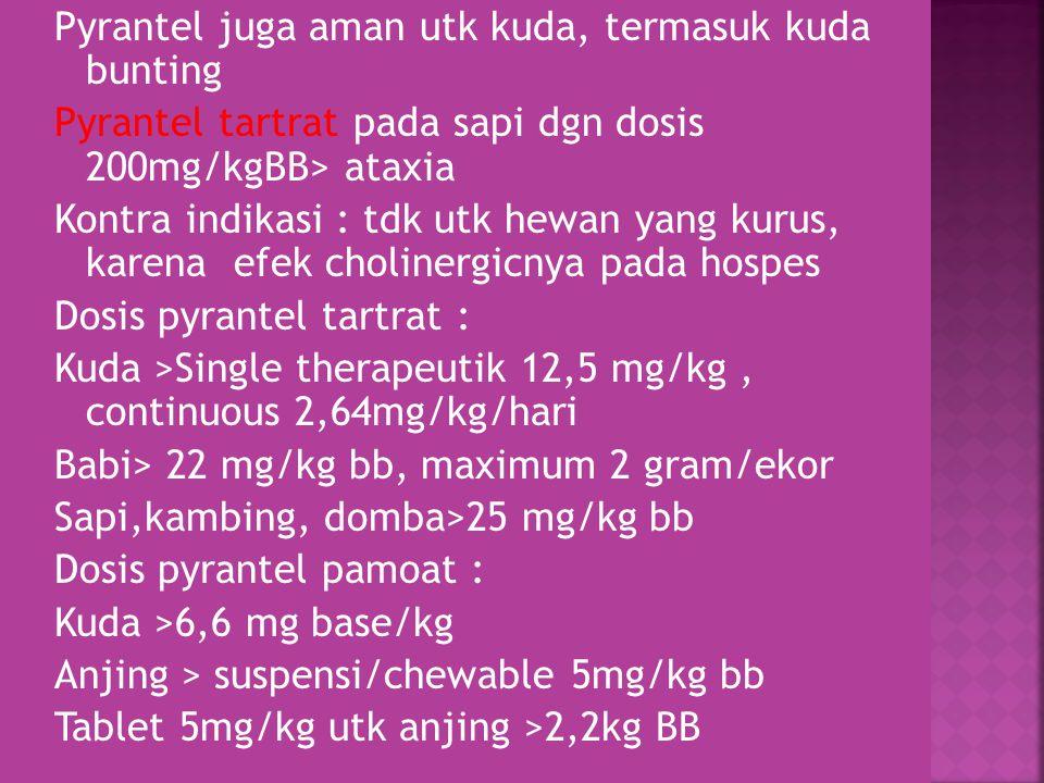 Morantel Efek anthelmintik nya lebih kuat dp Pyrantel Morantel lebih aman dp Pyrantel, LD50 Morantel sampai 5g/kg, sedang Pyrantel hanya 170 mg/kg bb