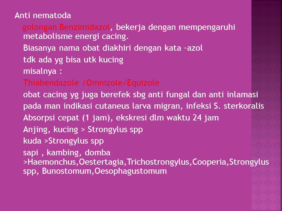 Thiabendazole per oral bisa dlm bentuk suspensi atau pelet campur pakan Dosis pd kuda,sapi,kambing 50 – 100 mg/kg bb Pada ruminansia aman pada 20 kali dosis Babi 50 mg/kg bb Poultry 0,1 % dlm pakan sehari, utk basmi cacing pita Anjing dan kucing hanya utk Strongylus spp Thiabendazole hanya Sekali pemberian.