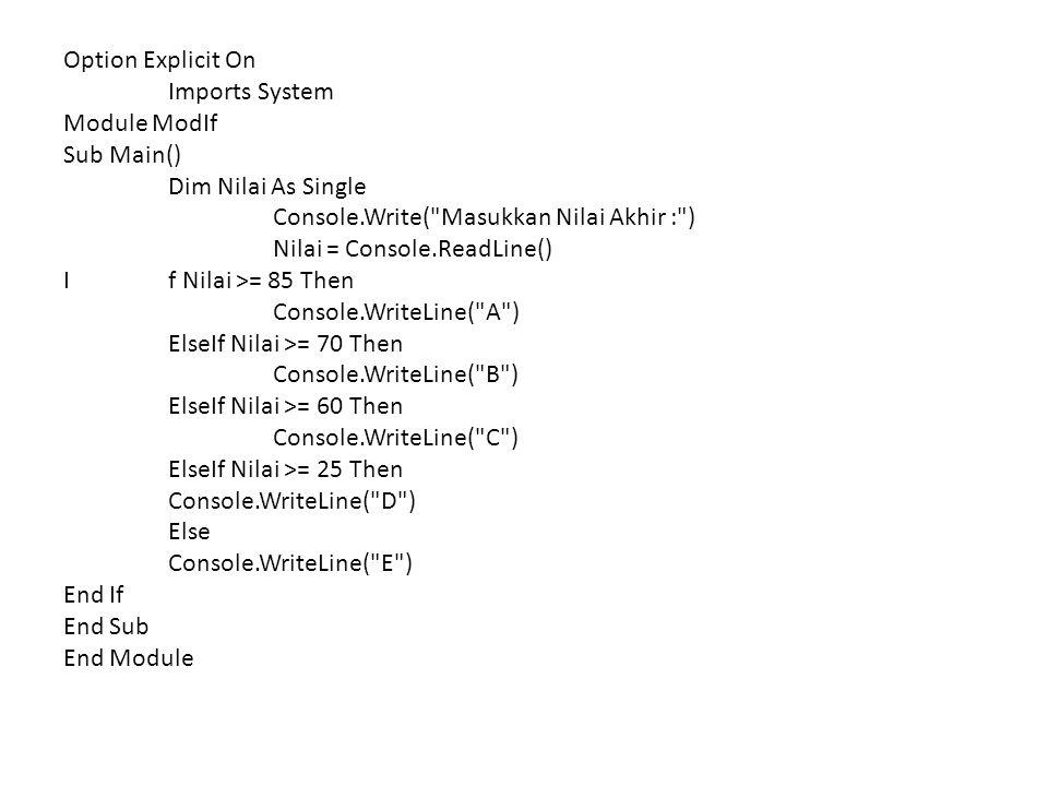 Option Explicit On Imports System Module ModIf Sub Main() Dim Nilai As Single Console.Write(