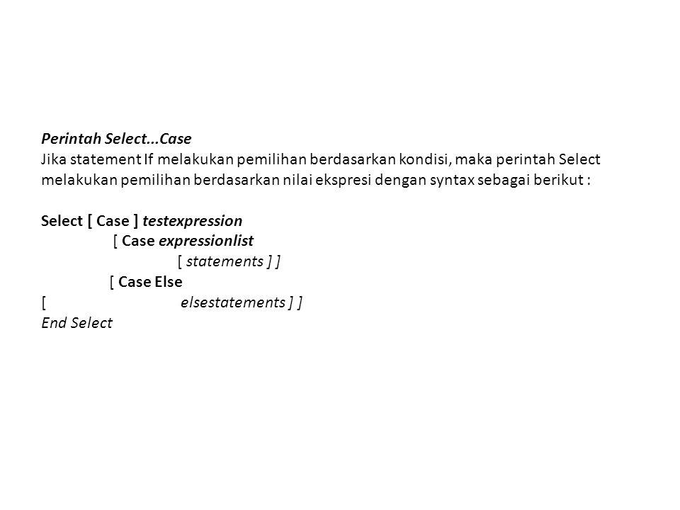 Perintah Select...Case Jika statement If melakukan pemilihan berdasarkan kondisi, maka perintah Select melakukan pemilihan berdasarkan nilai ekspresi