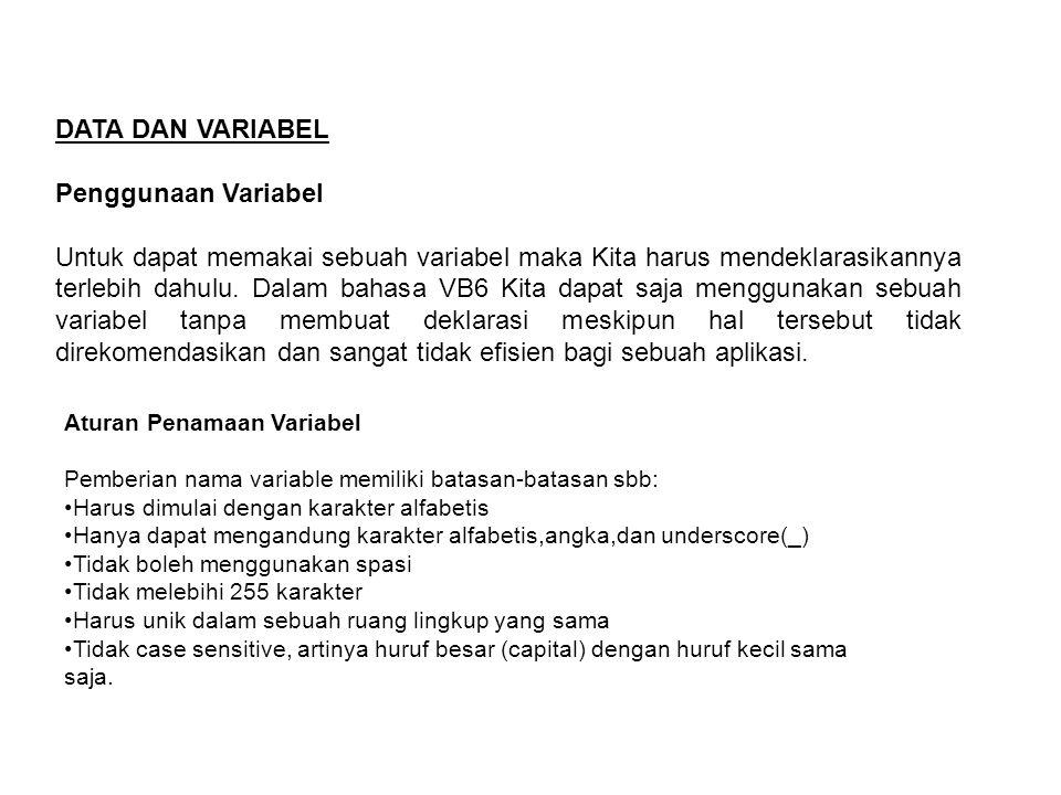 DATA DAN VARIABEL Penggunaan Variabel Untuk dapat memakai sebuah variabel maka Kita harus mendeklarasikannya terlebih dahulu. Dalam bahasa VB6 Kita da