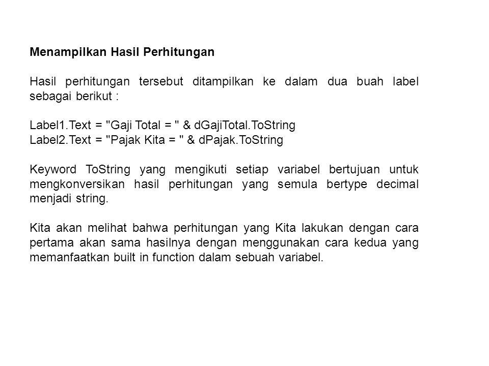 Menampilkan Hasil Perhitungan Hasil perhitungan tersebut ditampilkan ke dalam dua buah label sebagai berikut : Label1.Text =