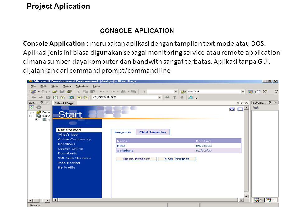 Project Aplication CONSOLE APLICATION Console Application : merupakan aplikasi dengan tampilan text mode atau DOS.