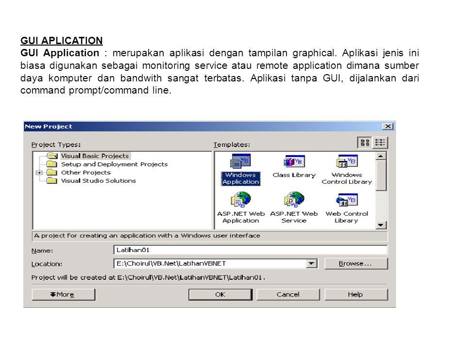 GUI APLICATION GUI Application : merupakan aplikasi dengan tampilan graphical. Aplikasi jenis ini biasa digunakan sebagai monitoring service atau remo