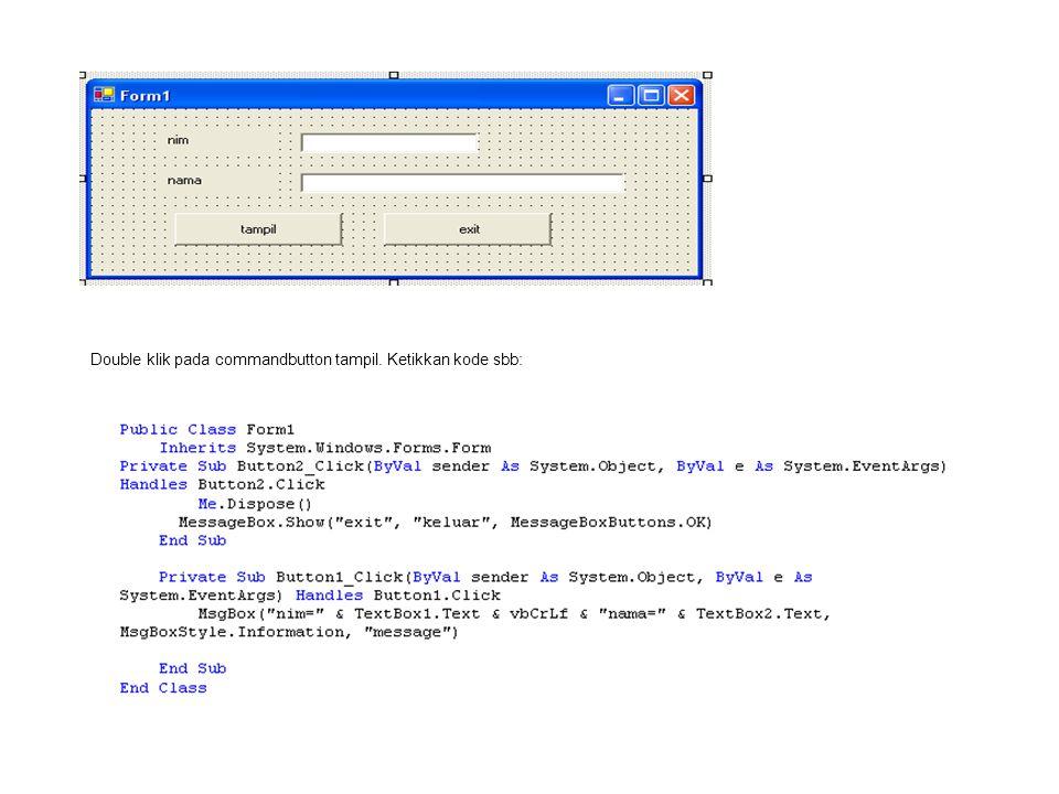 Double klik pada commandbutton tampil. Ketikkan kode sbb: