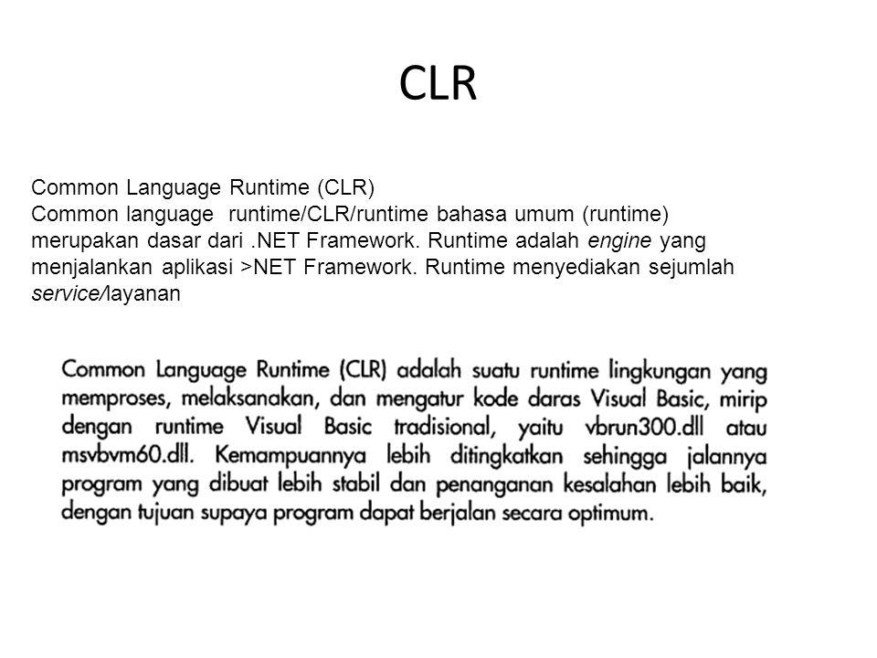 CLR Common Language Runtime (CLR) Common language runtime/CLR/runtime bahasa umum (runtime) merupakan dasar dari.NET Framework.