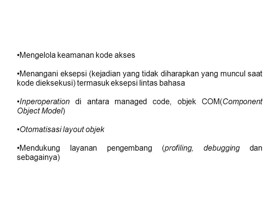 Mengelola keamanan kode akses Menangani eksepsi (kejadian yang tidak diharapkan yang muncul saat kode dieksekusi) termasuk eksepsi lintas bahasa Inperoperation di antara managed code, objek COM(Component Object Model) Otomatisasi layout objek Mendukung layanan pengembang (profiling, debugging dan sebagainya)