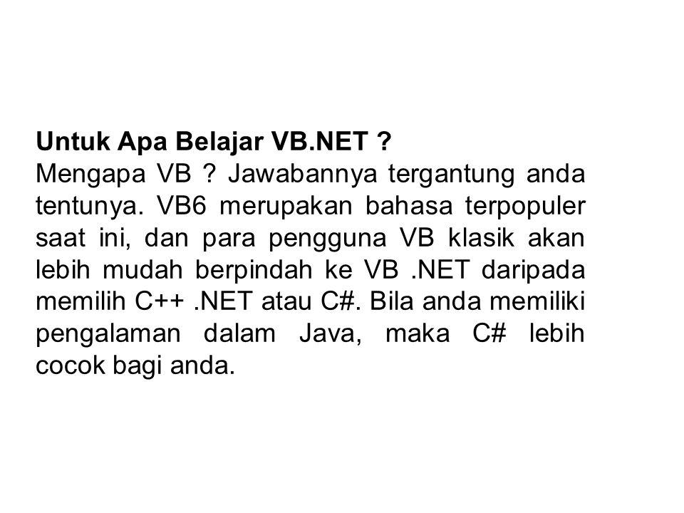 Untuk Apa Belajar VB.NET . Mengapa VB . Jawabannya tergantung anda tentunya.