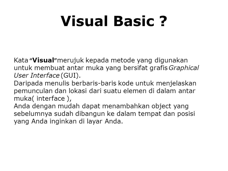 Kata Visual merujuk kepada metode yang digunakan untuk membuat antar muka yang bersifat grafis Graphical User Interface (GUI).